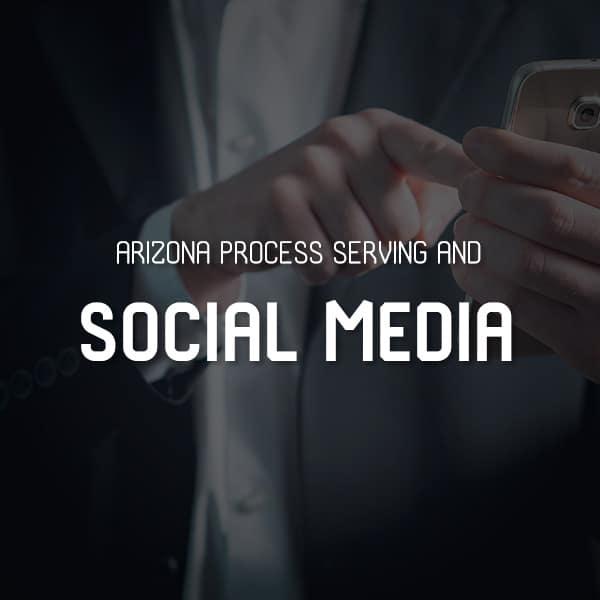 Arizona Process Serving and Social Media