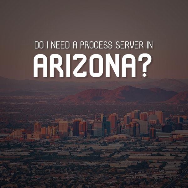 Do I Need a Process Server in Arizona?