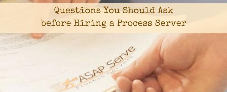 Questions You Should Ask before Hiring a Process Server